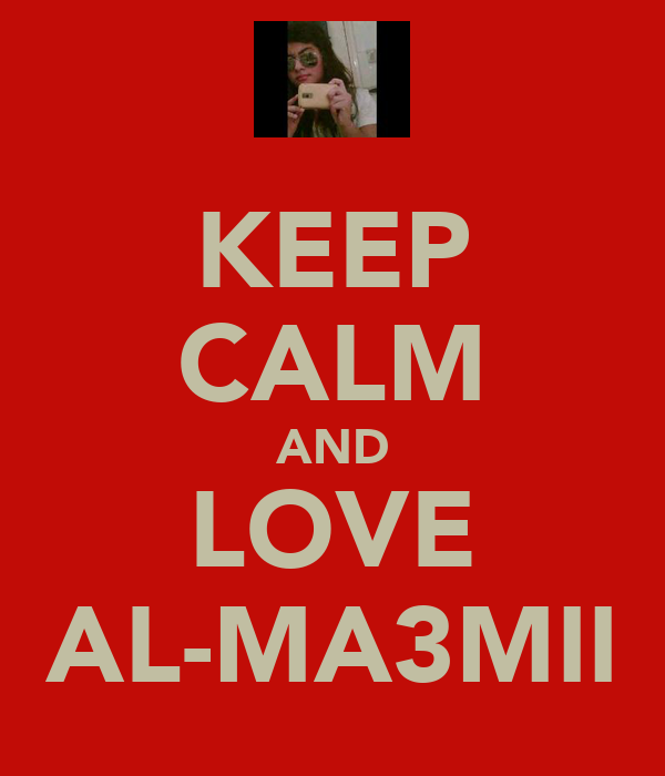 KEEP CALM AND LOVE AL-MA3MII