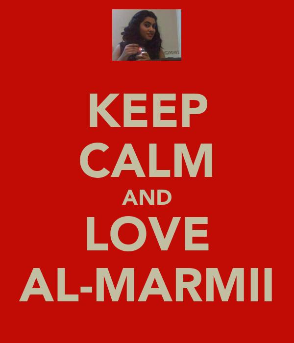 KEEP CALM AND LOVE AL-MARMII