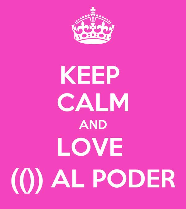 KEEP  CALM AND LOVE  (()) AL PODER