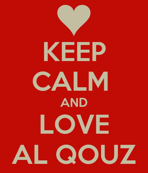 KEEP CALM  AND LOVE AL QOUZ