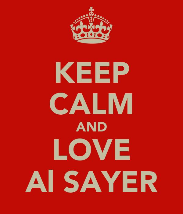 KEEP CALM AND LOVE Al SAYER