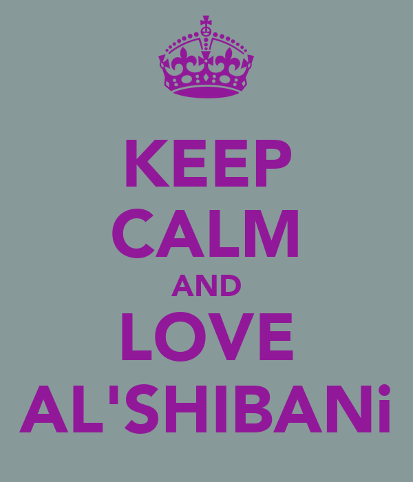 KEEP CALM AND LOVE AL'SHIBANi