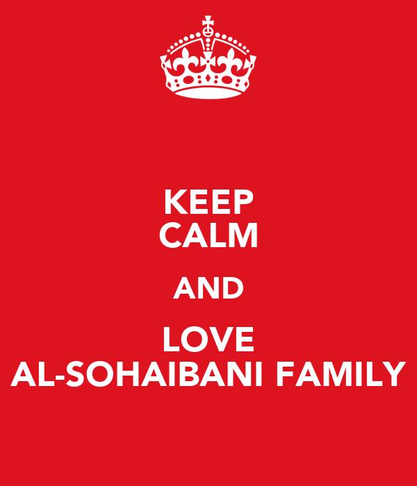 KEEP CALM AND LOVE AL-SOHAIBANI FAMILY