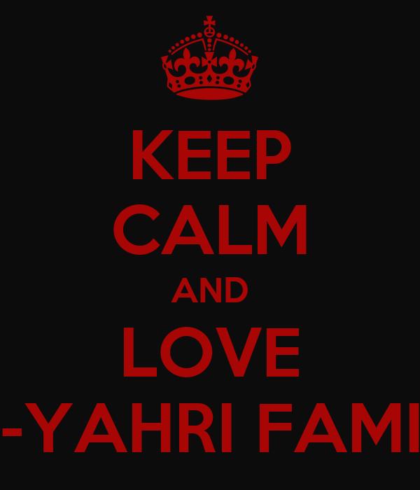 KEEP CALM AND LOVE AL-YAHRI FAMILY