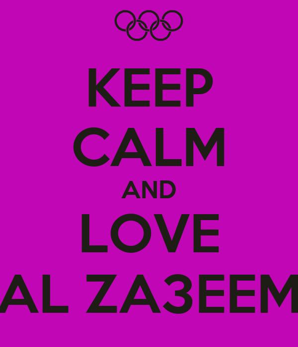 KEEP CALM AND LOVE AL ZA3EEM