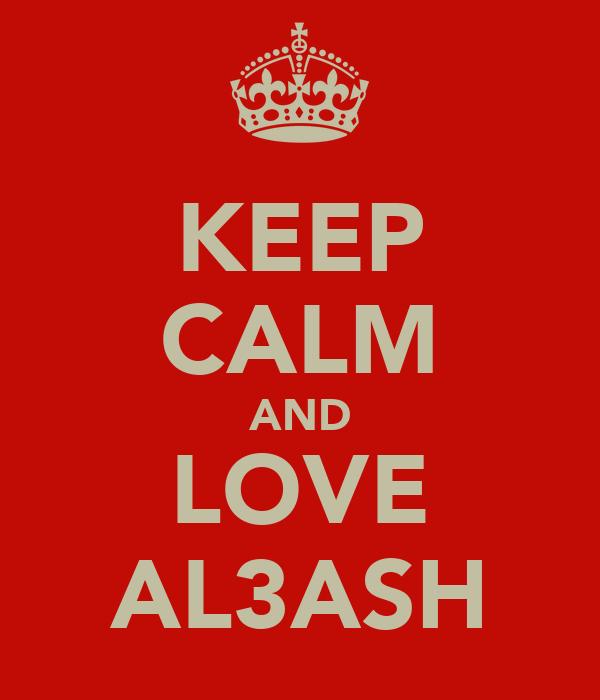 KEEP CALM AND LOVE AL3ASH