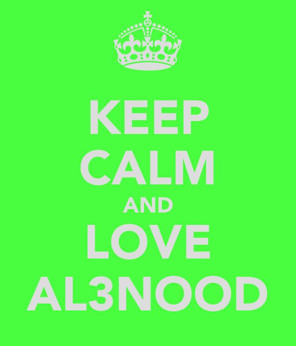 KEEP CALM AND LOVE AL3NOOD