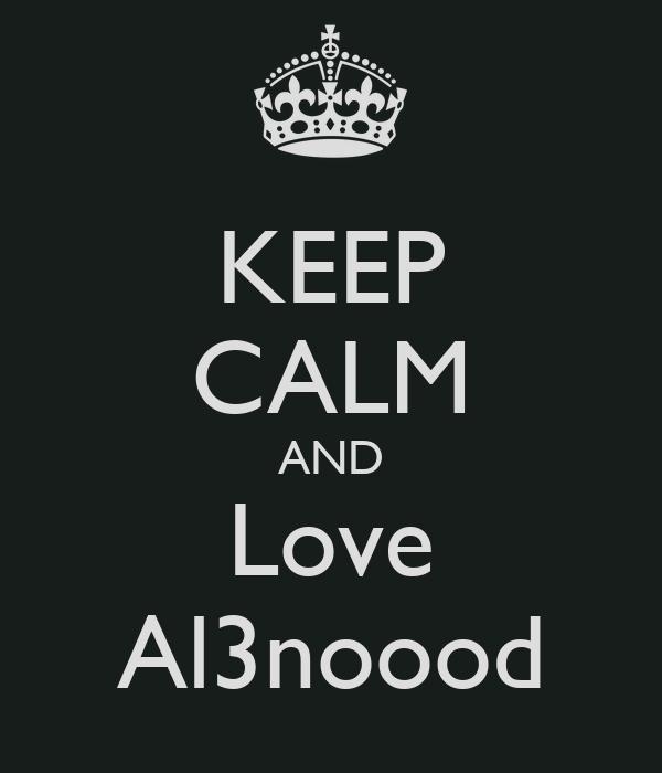 KEEP CALM AND Love Al3noood