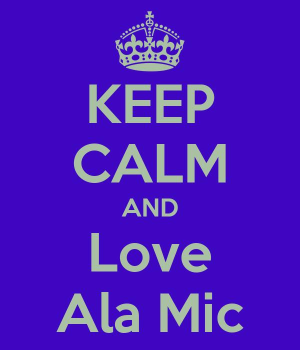 KEEP CALM AND Love Ala Mic