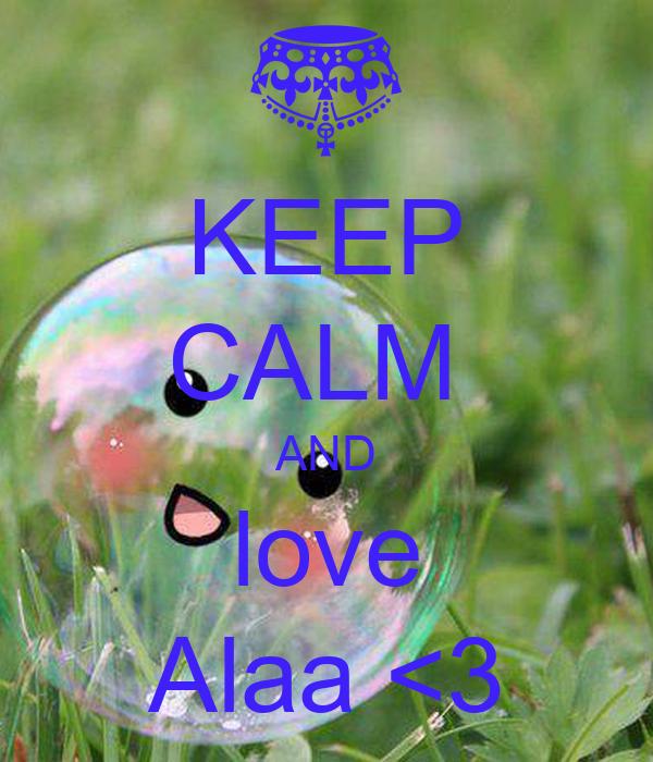 KEEP CALM  AND love Alaa <3