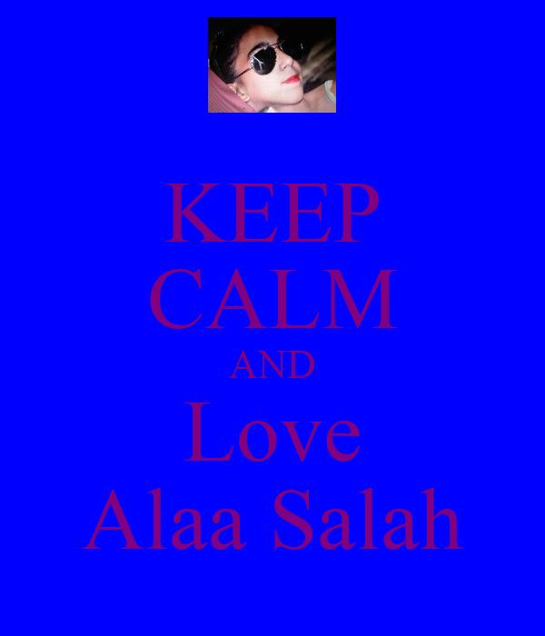 KEEP CALM AND Love Alaa Salah