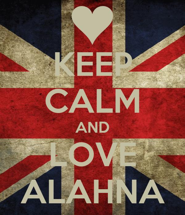 KEEP CALM AND LOVE ALAHNA