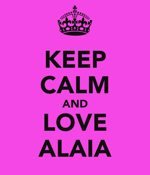 KEEP CALM AND LOVE ALAIA