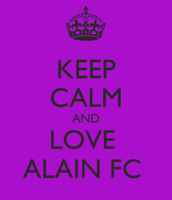 KEEP CALM AND LOVE  ALAIN FC