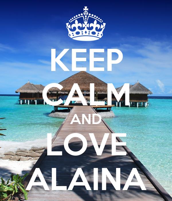 KEEP CALM AND LOVE ALAINA