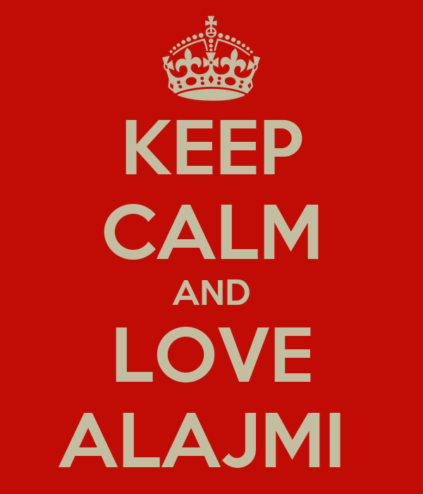 KEEP CALM AND LOVE ALAJMI