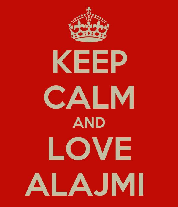 KEEP CALM AND LOVE ALAJMI