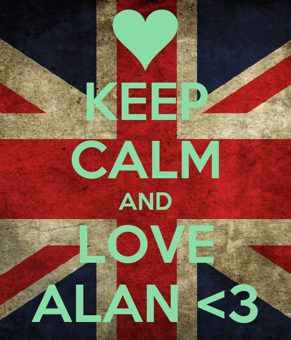 KEEP CALM AND LOVE ALAN <3