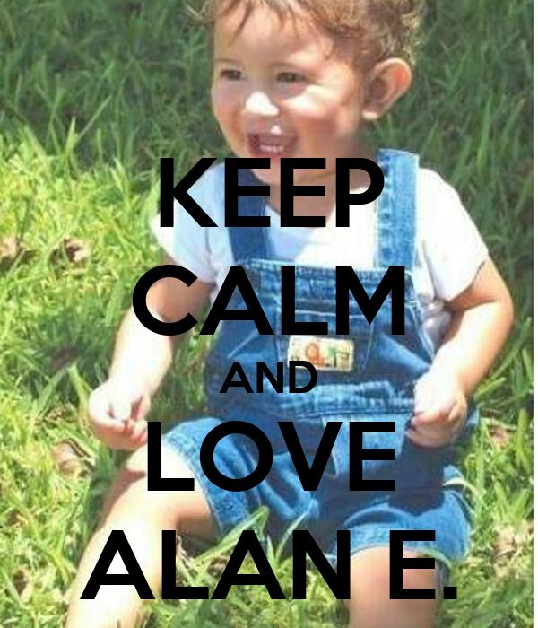 KEEP CALM AND LOVE ALAN E.
