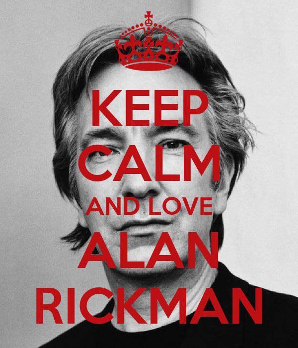 KEEP CALM AND LOVE ALAN RICKMAN