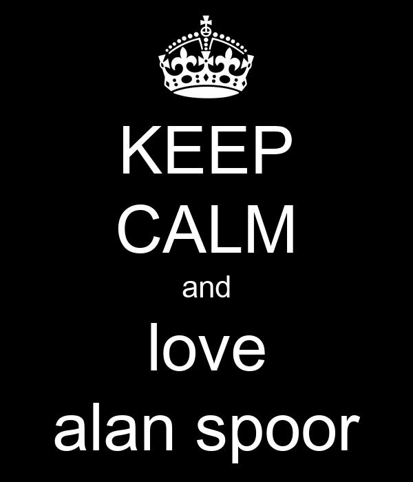 KEEP CALM and love alan spoor