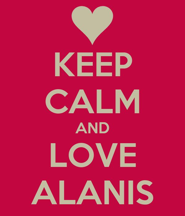 KEEP CALM AND LOVE ALANIS