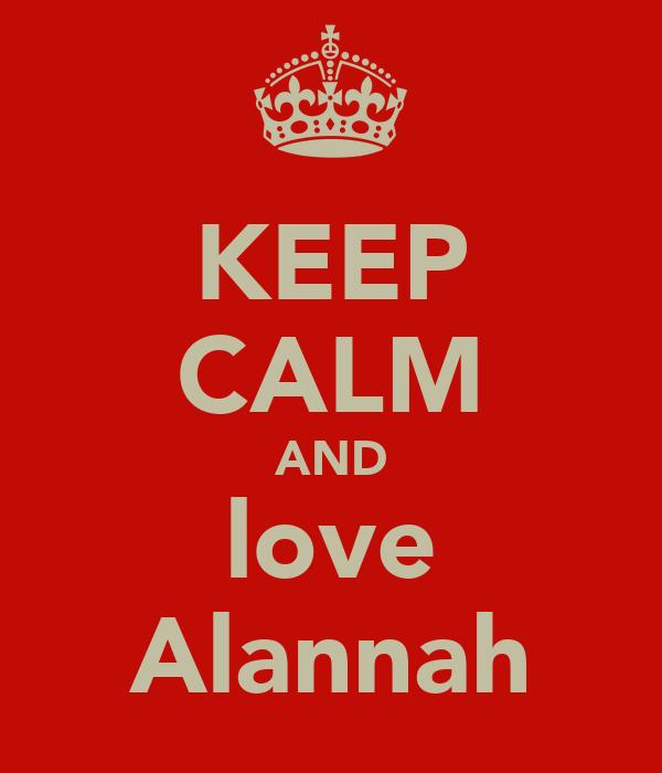 KEEP CALM AND love Alannah