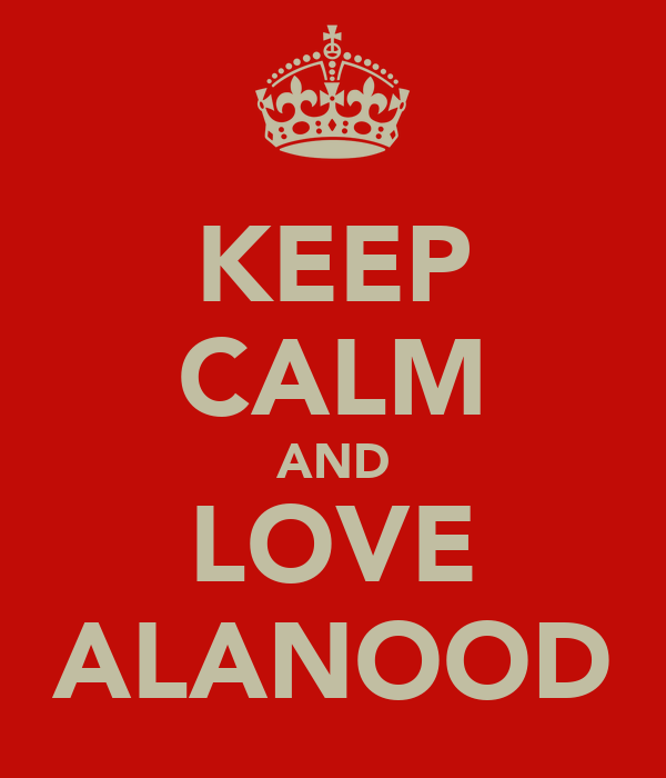 KEEP CALM AND LOVE ALANOOD