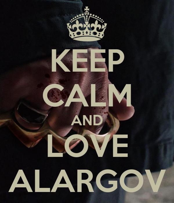 KEEP CALM AND LOVE ALARGOV