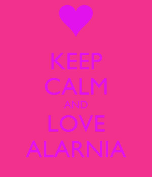 KEEP CALM AND LOVE ALARNIA
