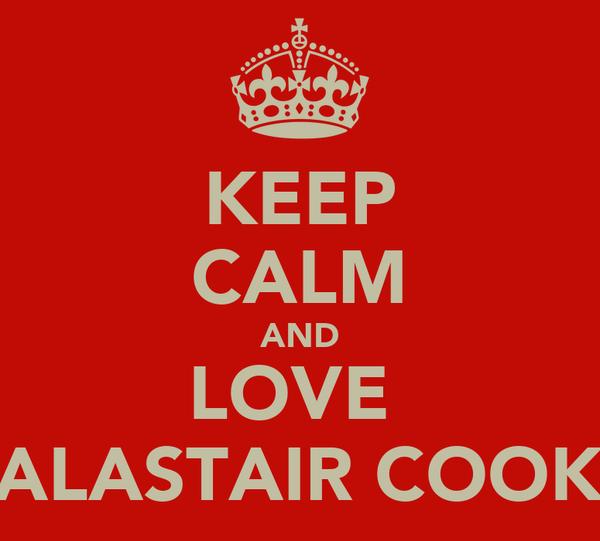 KEEP CALM AND LOVE  ALASTAIR COOK