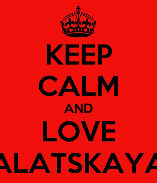 KEEP CALM AND LOVE ALATSKAYA