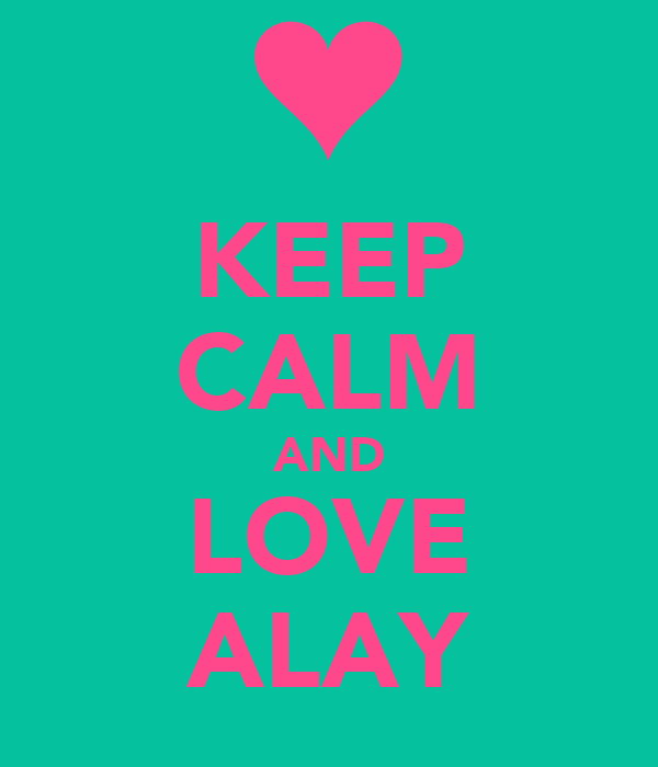 KEEP CALM AND LOVE ALAY