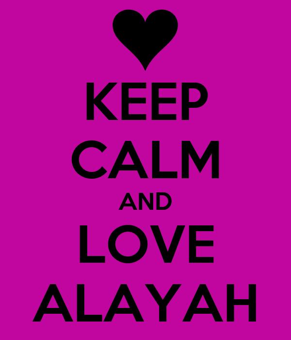 KEEP CALM AND LOVE ALAYAH