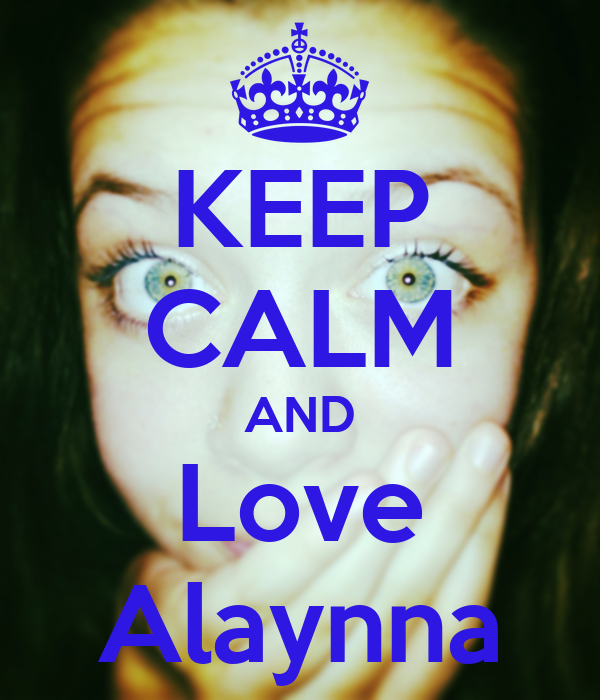 KEEP CALM AND Love Alaynna