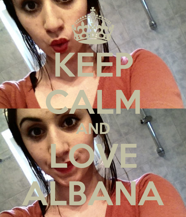 KEEP CALM AND LOVE ALBANA