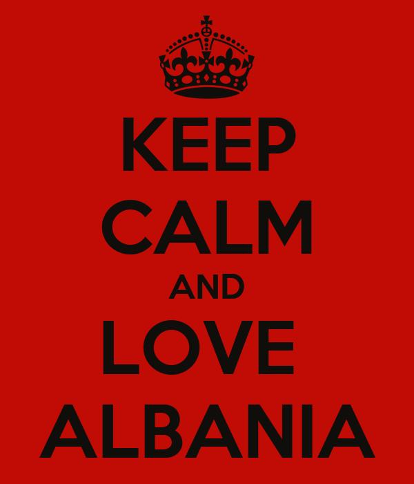 KEEP CALM AND LOVE  ALBANIA
