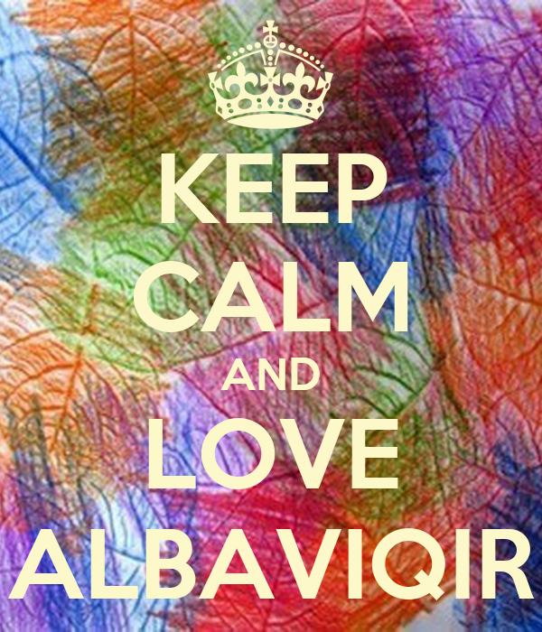 KEEP CALM AND LOVE ALBAVIQIR