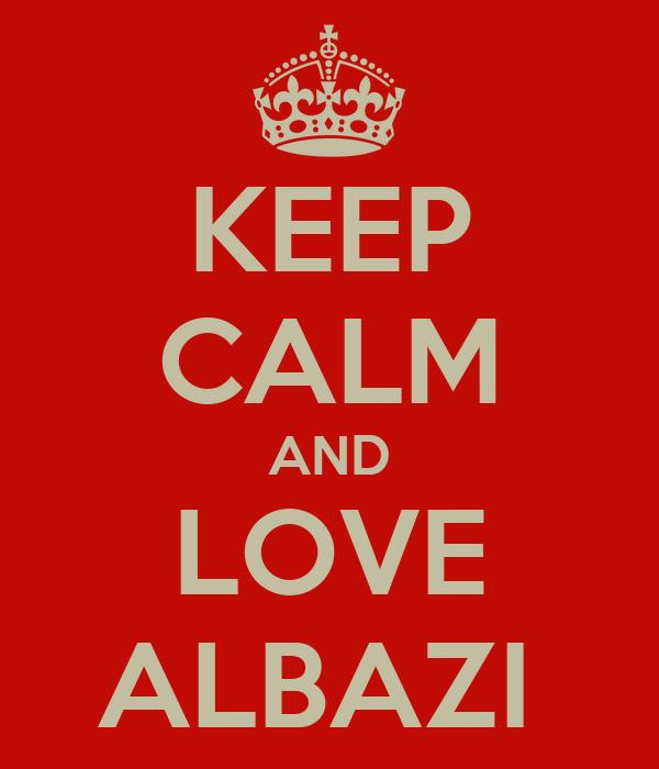 KEEP CALM AND LOVE ALBAZI