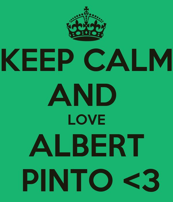 KEEP CALM AND  LOVE ALBERT  PINTO <3