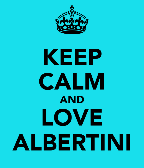 KEEP CALM AND LOVE ALBERTINI