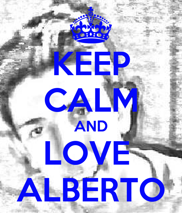 KEEP CALM AND LOVE  ALBERTO