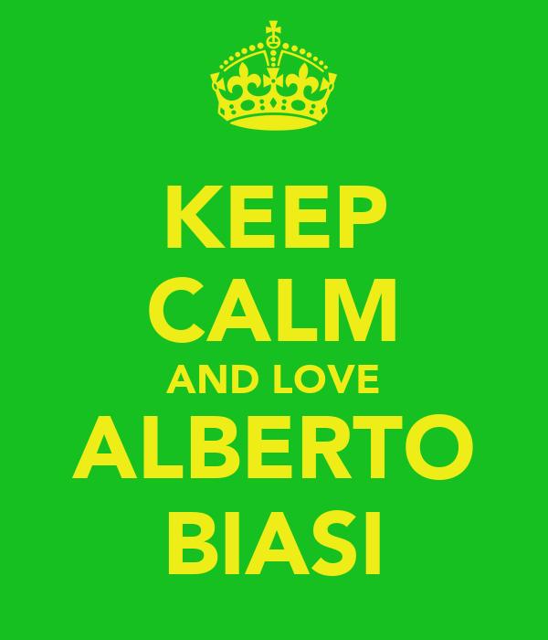 KEEP CALM AND LOVE ALBERTO BIASI
