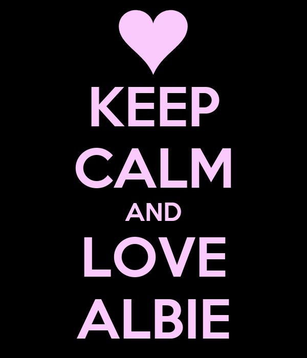 KEEP CALM AND LOVE ALBIE