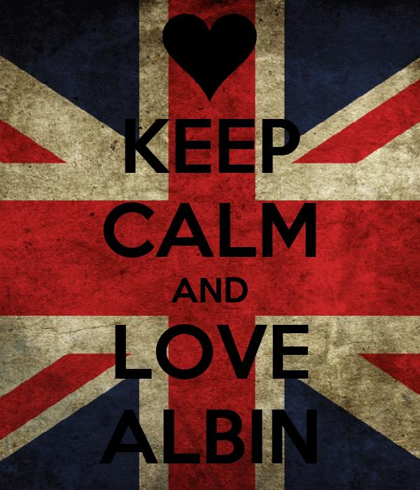 KEEP CALM AND LOVE ALBIN