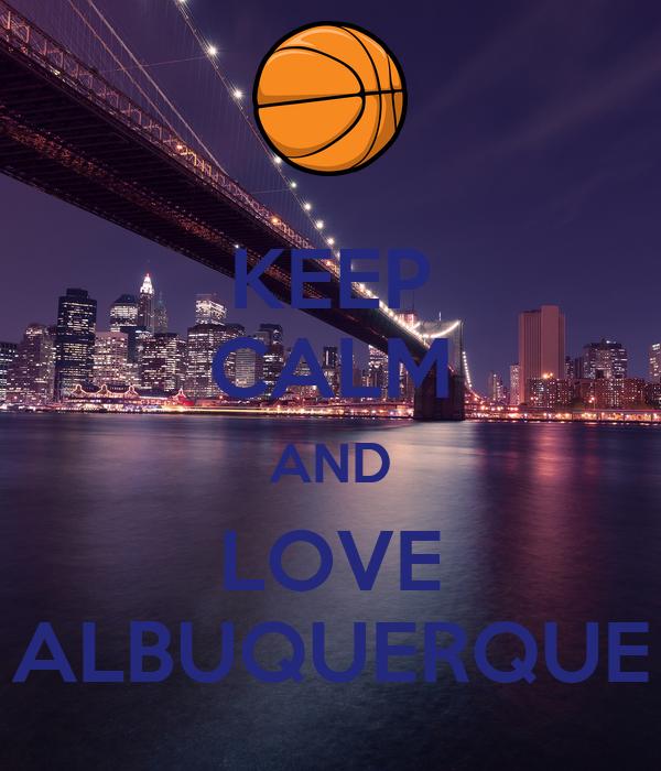 KEEP CALM AND LOVE ALBUQUERQUE