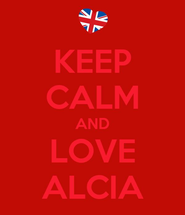 KEEP CALM AND LOVE ALCIA
