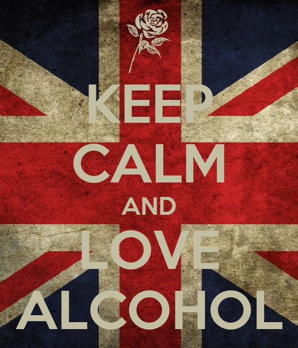 KEEP CALM AND LOVE ALCOHOL