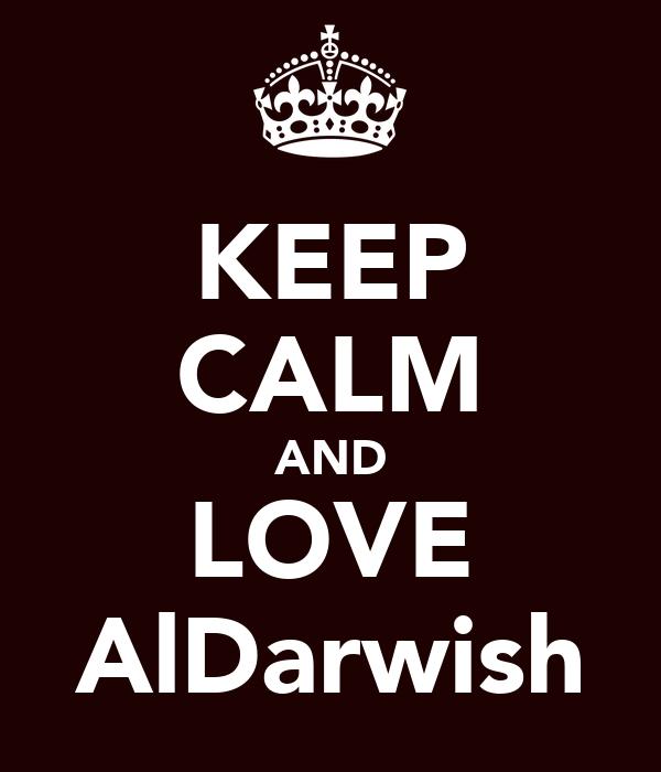 KEEP CALM AND LOVE AlDarwish