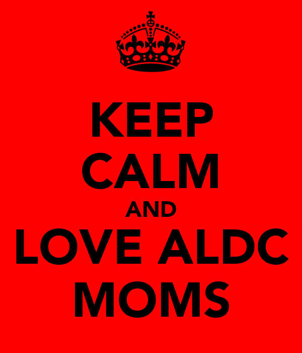 KEEP CALM AND LOVE ALDC MOMS